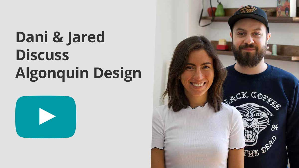 Play the video of Dani & Jared talking about Algonquin Design